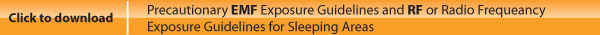 [Click to Download Precautionary EMF Exposure Guidelines and RF or Radio Frequency Exposure Guidelines for Sleeping Areas]